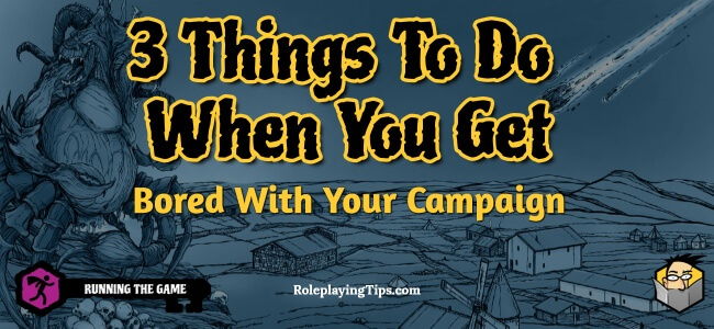 3-things-to-do-when-you-get-bored-with-your-campaign