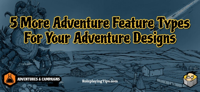 5-more-adventure-feature-types-for-your-adventure-designs