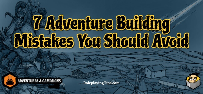 7-adventure-building-mistakes-you-should-avoid