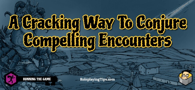 a-cracking-way-to-conjure-compelling-encounters