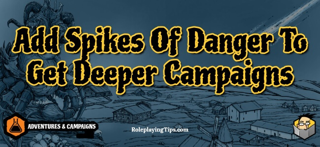 add-spikes-of-danger-to-get-deeper-campaigns