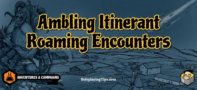 ambling-itinerant-roaming-encounters