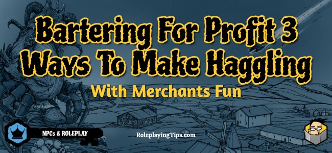 bartering-for-profit-3-ways-to-make-haggling-with-merchants-fun