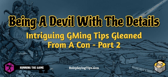 being-a-devil-with-the-details-intriguing-gming-tips-gleaned-from-a-con-part-2