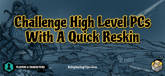 challenge-high-level-pcs-with-a-quick-reskin