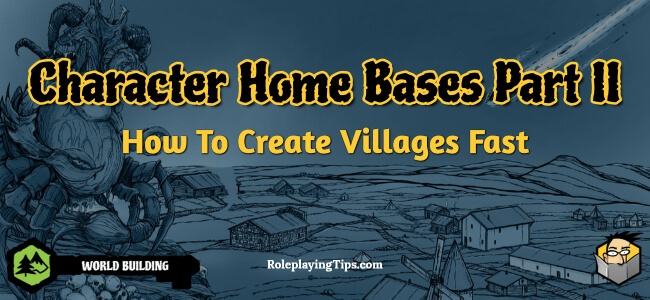 character-home-bases-part-ii-how-to-create-villages-fast