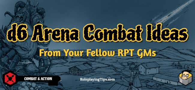 d6-arena-combat-ideas-from-your-fellow-rpt-gms