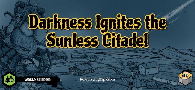 darkness-ignites-the-sunless-citadel