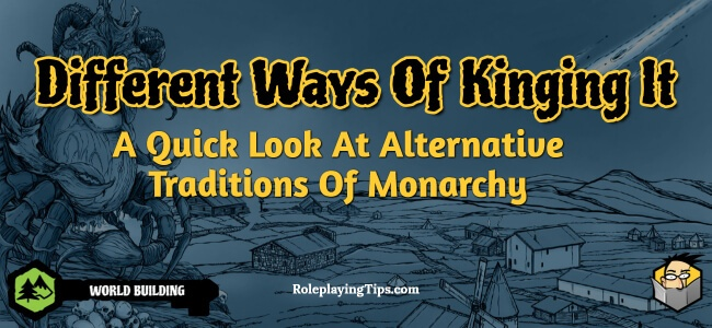 different-ways-of-kinging-it-a-quick-look-at-alternative-traditions-of-monarchy