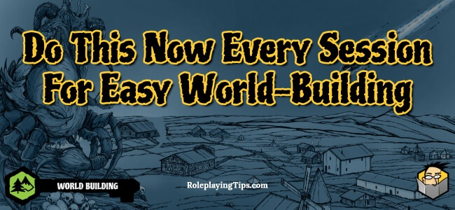 do-this-now-every-session-for-easy-world-building