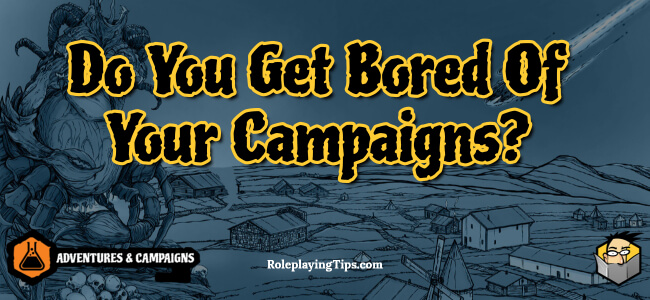 do-you-get-bored-of-your-campaigns