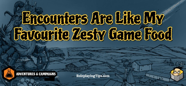 encounters-are-like-my-favourite-zesty-game-food