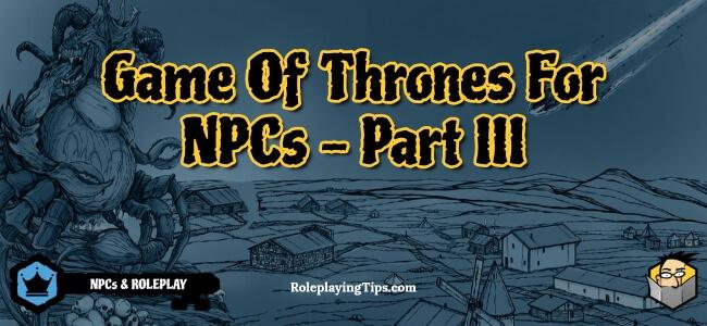 game-of-thrones-for-npcs-part-iii