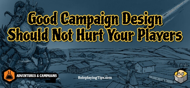 good-campaign-design-should-not-hurt-your-players