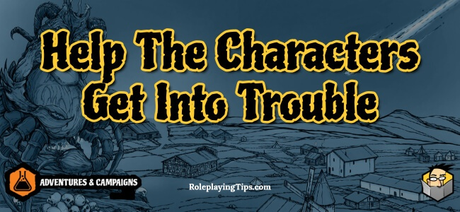 help-the-characters-get-into-trouble
