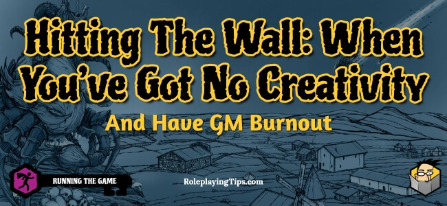 hitting-the-wall-when-you%u2019ve-got-no-creativity-and-have-gm-burnout