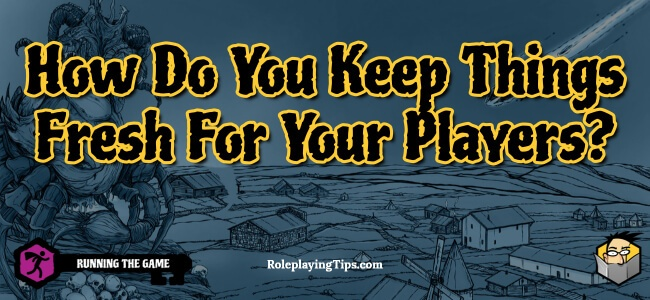 how-do-you-keep-things-fresh-for-your-players
