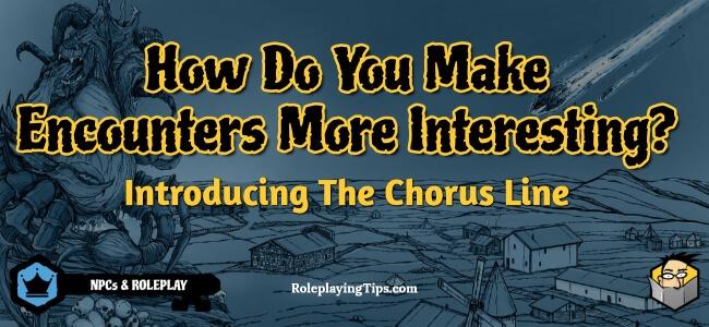 how-do-you-make-encounters-more-interesting-introducing-the-chorus-line