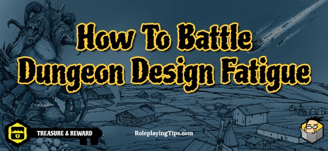 how-to-battle-dungeon-design-fatigue