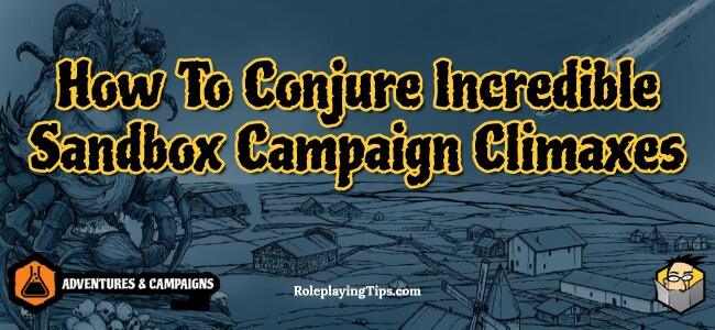 how-to-conjure-incredible-sandbox-campaign-climaxes