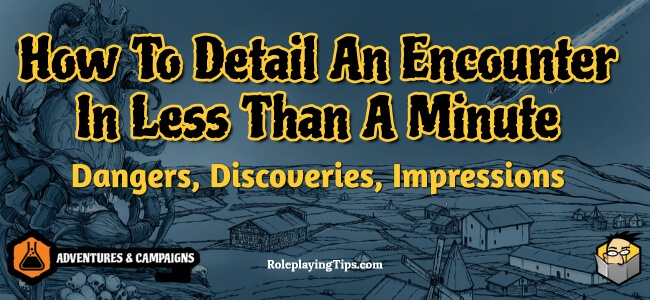 how-to-detail-an-encounter-in-less-than-a-minute-dangers-discoveries-impressions