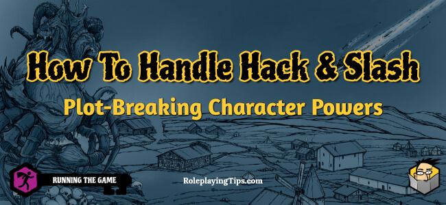 how-to-handle-hack-slash-and-plot-breaking-character-powers