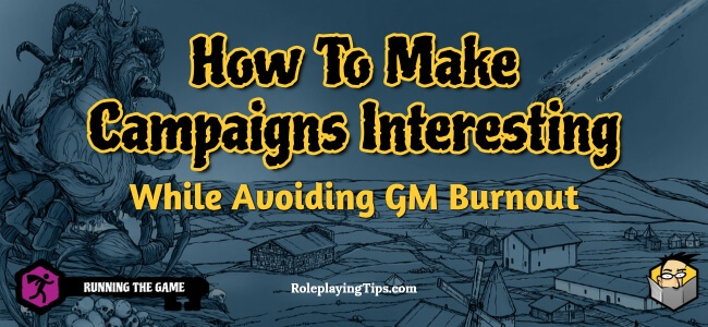 how-to-make-campaigns-interesting-while-avoiding-gm-burnout(1)