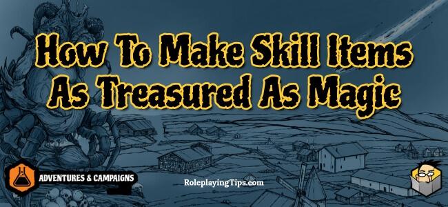 how-to-make-skill-items-as-treasured-as-magic