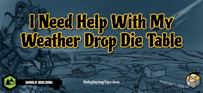 i-need-help-with-my-weather-drop-die-table