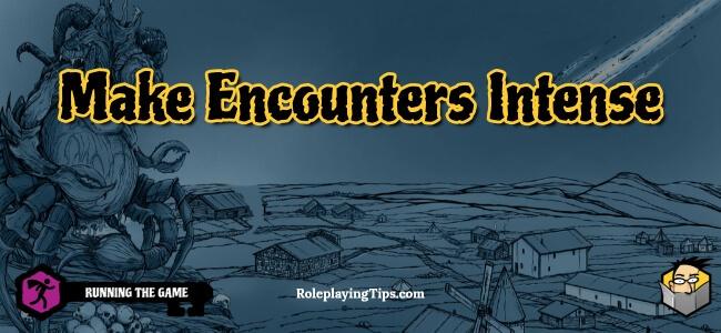 make-encounters-intense
