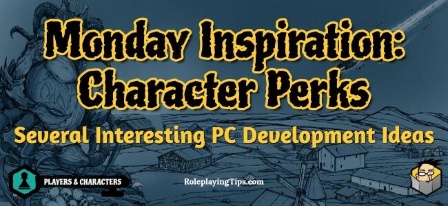 monday-inspiration-character-perks-several-interesting-pc-development-ideas