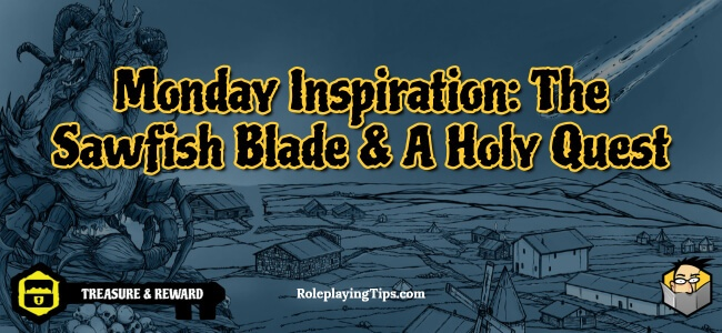 monday-inspiration-the-sawfish-blade-a-holy-quest