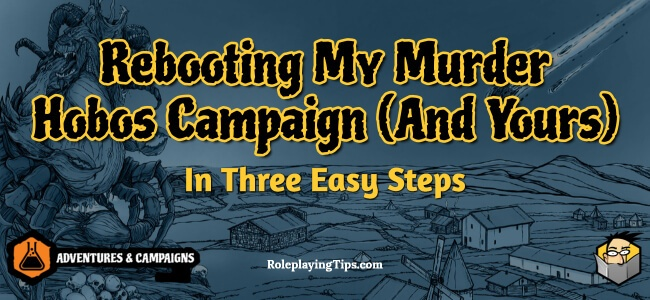rebooting-my-murder-hobos-campaign-and-yours-in-three-easy-steps