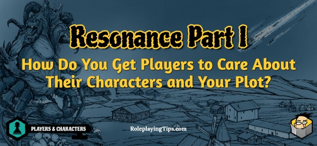 resonance-part-i-how-do-you-get-players-to-care-about-their-characters-and-your-plot