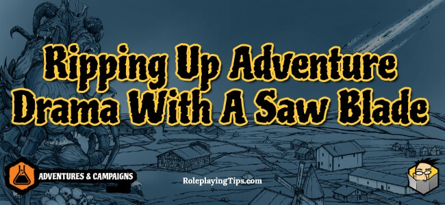 ripping-up-adventure-drama-with-a-saw-blade