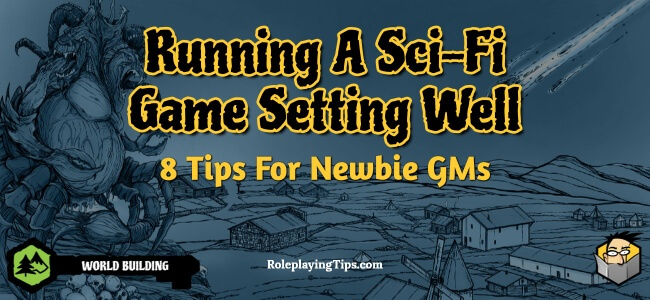 running-a-sci-fi-game-setting-well-8-tips-for-newbie-gms