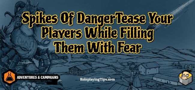 spikes-of-danger-tease-your-players-while-filling-them-with-fear