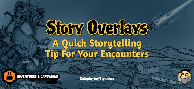 story-overlays-a-quick-storytelling-tip-for-your-encounters