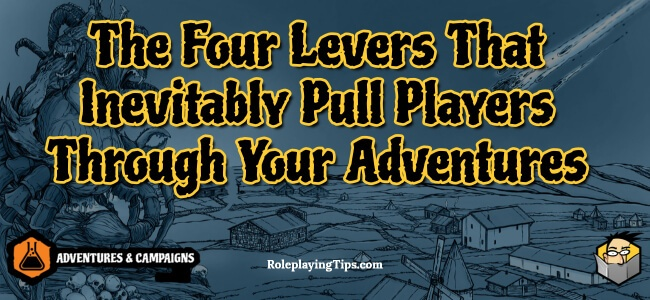 the-four-levers-that-inevitably-pull-players-through-your-adventures