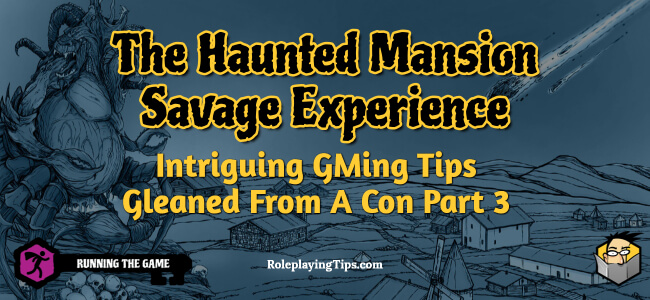 the-haunted-mansion-savage-experience-intriguing-gming-tips-gleaned-from-a-con-part-3