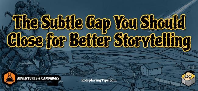 the-subtle-gap-you-should-close-for-better-storytelling
