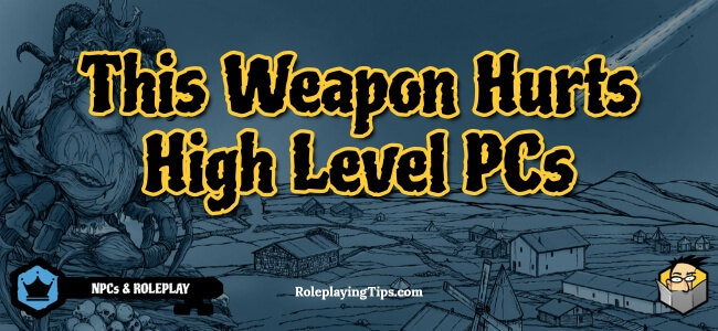 this-weapon-hurts-high-level-pcs