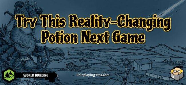 try-this-reality-changing-potion-next-game