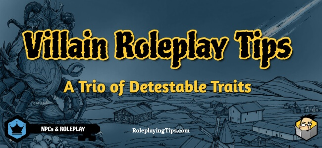 villain-roleplay-tips–a-trio-of-detestable-traits