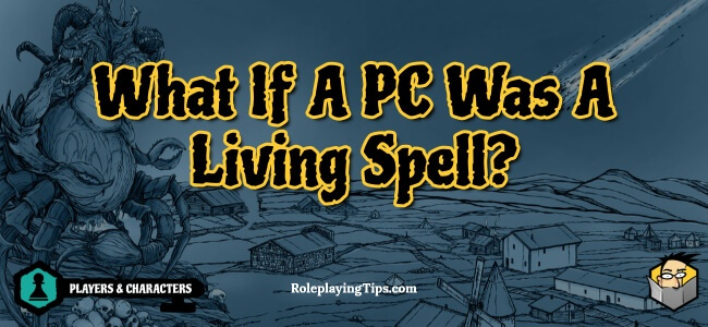 what-if-a-pc-was-a-living-spell