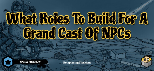 what-roles-to-build-for-a-grand-cast-of-npcs
