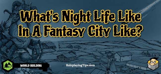 what's-night-life-like-in-a-fantasy-city-like