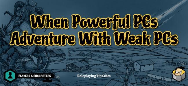 when-powerful-pcs-adventure-with-weak-pcs